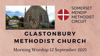 12 September 2021 Glastonbury Methodist Church Morning Worship