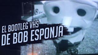 El Bootleg VHS de Bob Esponja