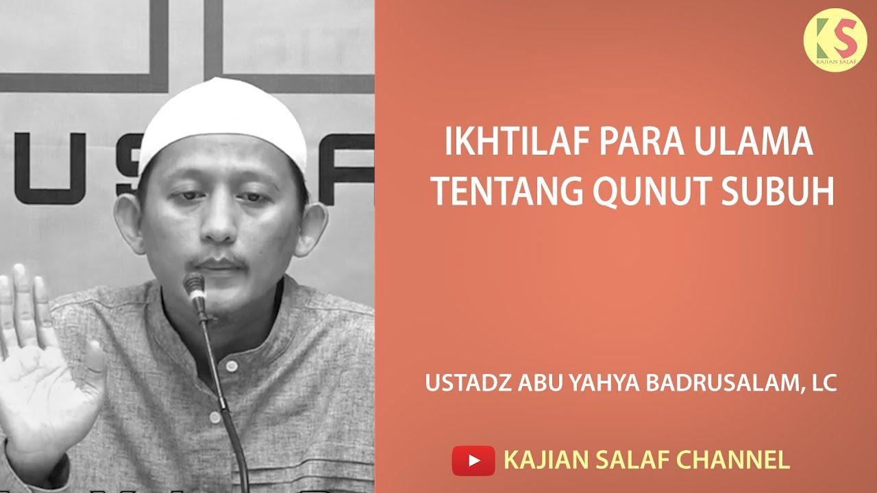 Ikhtilaf para ulama tentang Qunut Subuh - Ustadz Abu Yahya Badrusalam