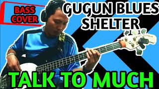 Gugun Blues Shelter - Talk to Much (Bass Cover)