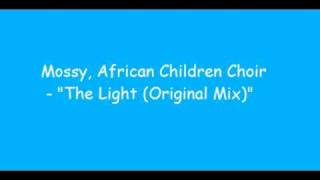 Mossy, African Child Choir - The Light (Original Mix)