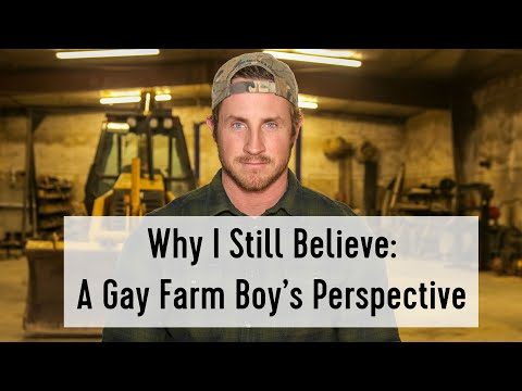 Why I Still Believe: A Gay Farmboy's Perspective