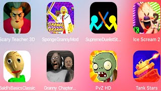 Scary Teacher 3D,Granny Sponge Mod,Supreme Duelist Stickman,Ice Scream 2,Baldis Basic,Granny 2,