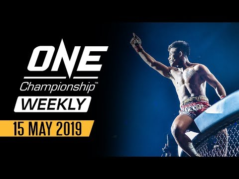 ONE Championship Weekly | 15 May 2019