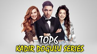 Top 6 Kadir Dogulu Drama Series that you must watch
