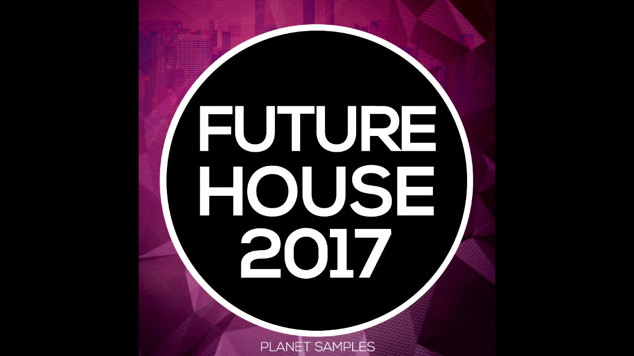 planet samples future house 2017 - youtube
