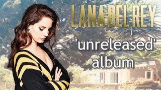 my picks for Lana Del Reys 'Unreleased' album