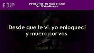 Damas Gratis Me muero de amor Letra Feat El Viejo Marquez.mp3