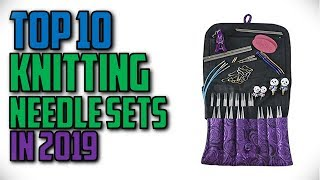 10 Best Knitting Needle Sets In 2019