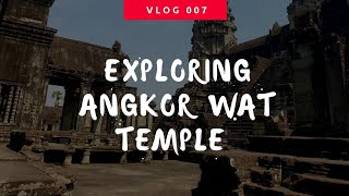 VLOG 007 | Exploring Angkor Wat Temple in Cambodia | Travel Vlog