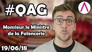 Monsieur le Ministre de la Faïencerie [QAG commentées du 19/06/2018]