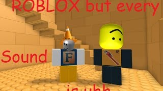 ROBLOX BUT EVERY SOUND EFFECT IS OOF
