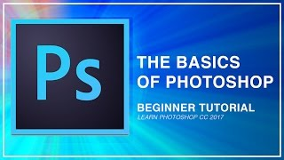 Adobe Photoshop CC Beginner Tutorial: Intro Guide to the Basics (Learn How to use CC 2017)