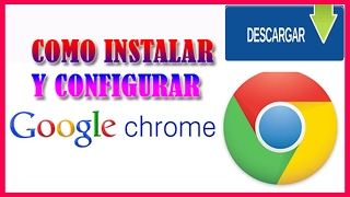 Como Descargar, Instalar y Configurar Google Chrome Full Español Gratis y Actualizado