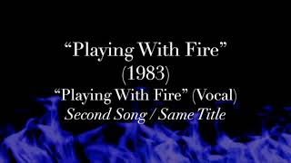 """Playing With Fire"" (1983) - Second ""Playing With Fire"" Song (Vocal)"