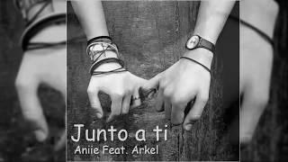 Aniie | Junto a ti Feat Arkel | Prod. RnTo Estudios