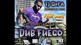 TJ SupaHype presents the Rock The Mic Show w/ Special Guest Dub Fuego