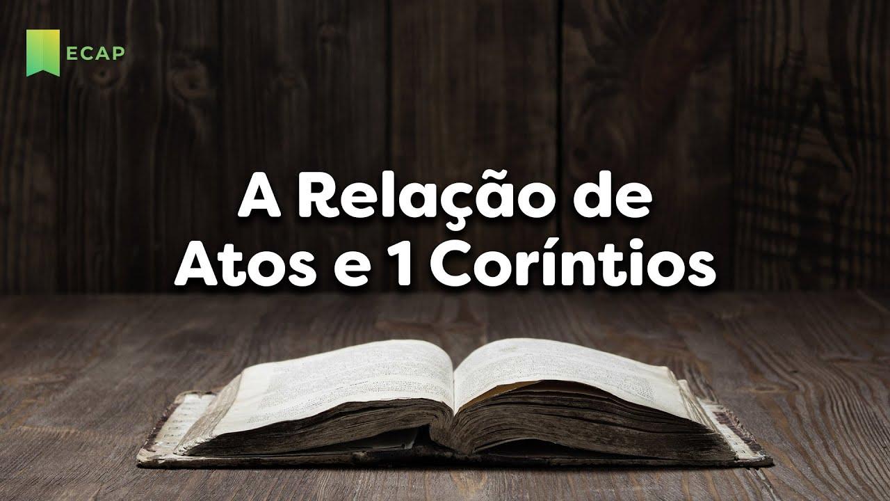 A Relação de Atos e 1 Coríntios | Pílulas ECAP
