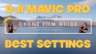 DJI Mavic Pro || BEST Settings For FILMMAKERS
