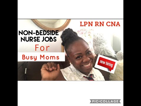 Non-Bedside NURSE Jobs For BUSY MOMS | LPNs RNs CNAS |