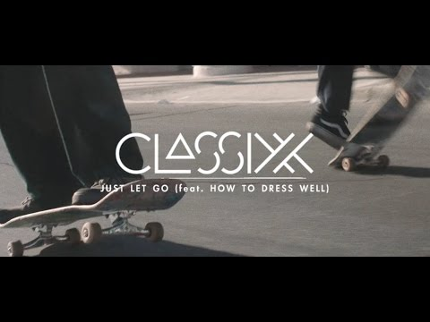 "Classixx - ""Just Let Go"" feat. How To Dress Well (Official Video)"