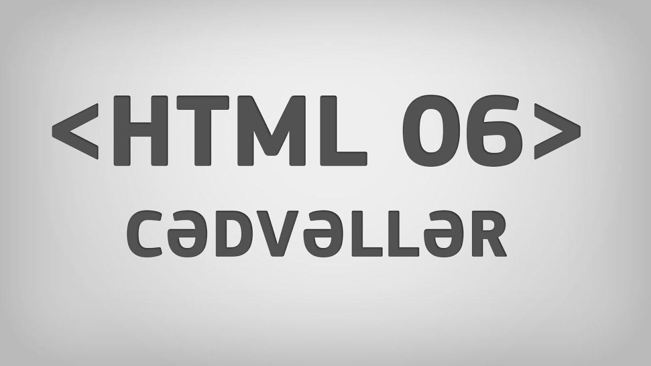 HTML 06 | Cədvəllər