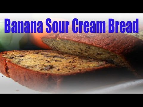 How to make Banana Sour Cream Bread updated 2017