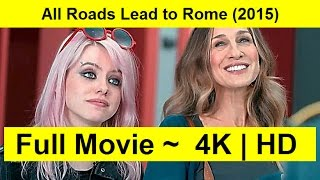 All Roads Lead to Rome Full Length'MovIE 2015