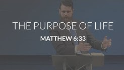 The Purpose of Life (Matthew 6:33)