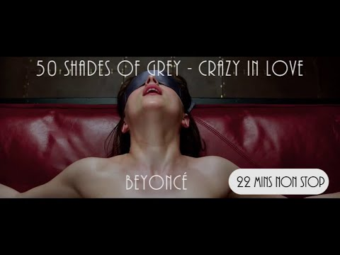 50 Shades of Grey - Crazy In Love | Beyoncé (22MinutesNonStopMusic)