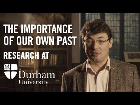 The Importance of our own Past: Research at Durham University