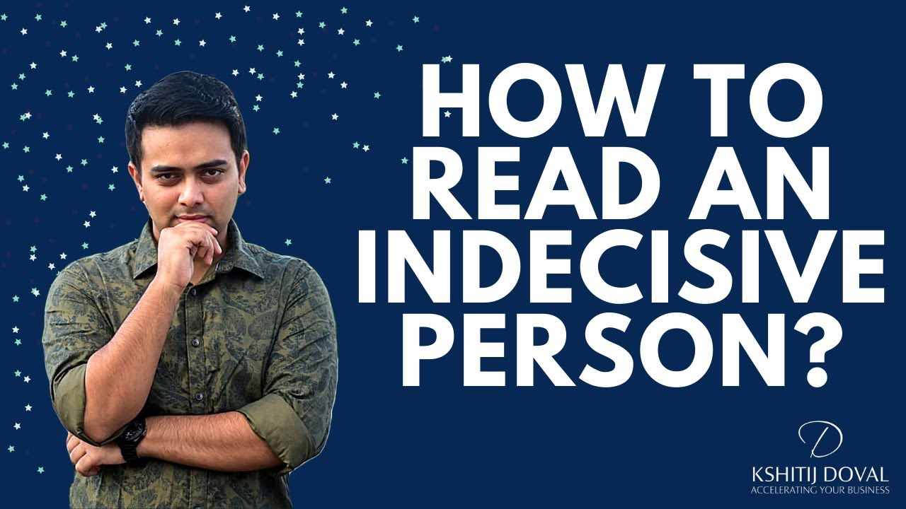 How to read an Indecisive Person?