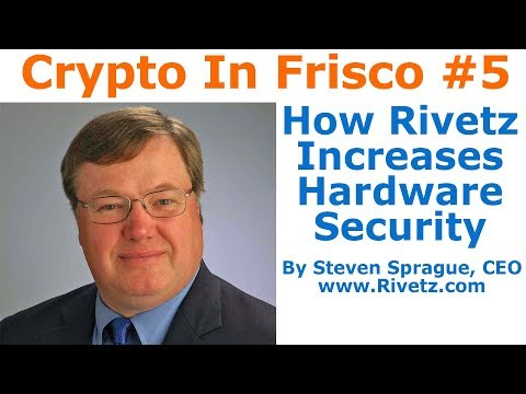 Crypto In Frisco #5 - How Rivetz Increases Hardware Security - By Steven Sprague
