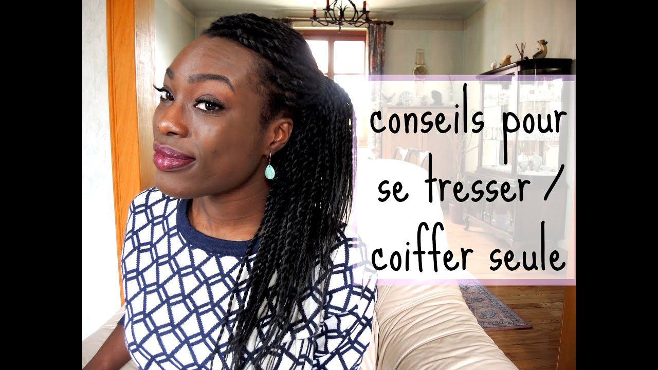 7 Conseils Pour Se Tresser Coiffer Tout Seul Youtube