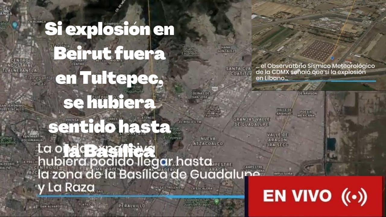 Si explosión en Beirut fuera en Tultepec, se hubiera sentido hasta la Basílica