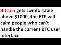 Bitcoin gets comfortable above $1000, the ETF will bring in hesitant non-technical people