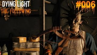 DYING LIGHT THE FOLLOWING #006 - ♥  Ich bin der Postman ♥  | Let's Play Dying Light (Deutsch)