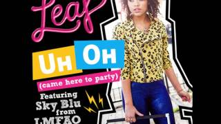 Leaf ft. Sky Blu (of LMFAO) - Uh Oh (came here to party)
