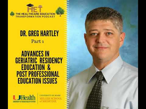 Greg Hartley (Part 1)-  Advances in Geriatric Residency Education & Post Professional Education...