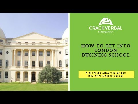 How to Get into London Business School? A Detailed Analysis of the LBS MBA Essay 2018-19!