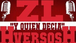 ZL (2H entre los HversosH) - Y Quien Decia