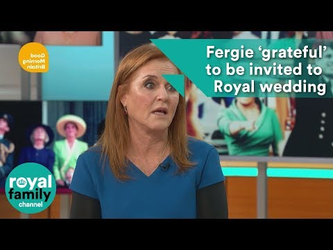 Duchess of York 'grateful' to be invited to Harry and Meghan's wedding