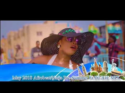 Pre-Summer 2018 Afrobeat/Naija Vol 1 Ft. DJ JOE MIX