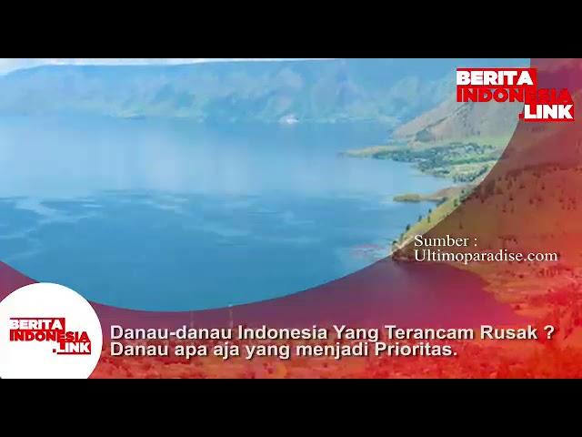 Danau di Indonesia banyak  terancam rusak, namun 15 Danau jd Prioritas ditata.
