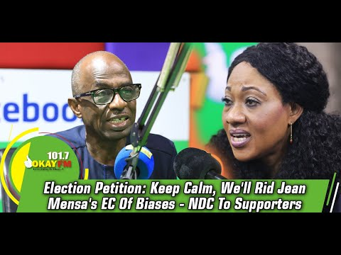Election Petition: Keep Calm, We'll Rid Jean Mensa's EC Of Biases - NDC To Supporters