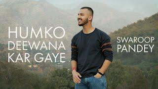Humko Deewana Kar Gaye Cover By Swaroop Pandey Mp3 Song Download