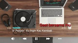 D'Paspor - Ku Ingin Kau Kembali (Lyrics)