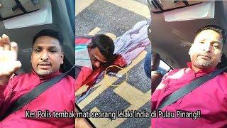 Kes Polis tembak mati seorang lelaki India di Pulau Pinang!!