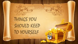 10 Things You Should Keep To Yourself