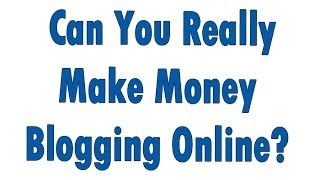 Can You Really Make Money Blogging Online??!